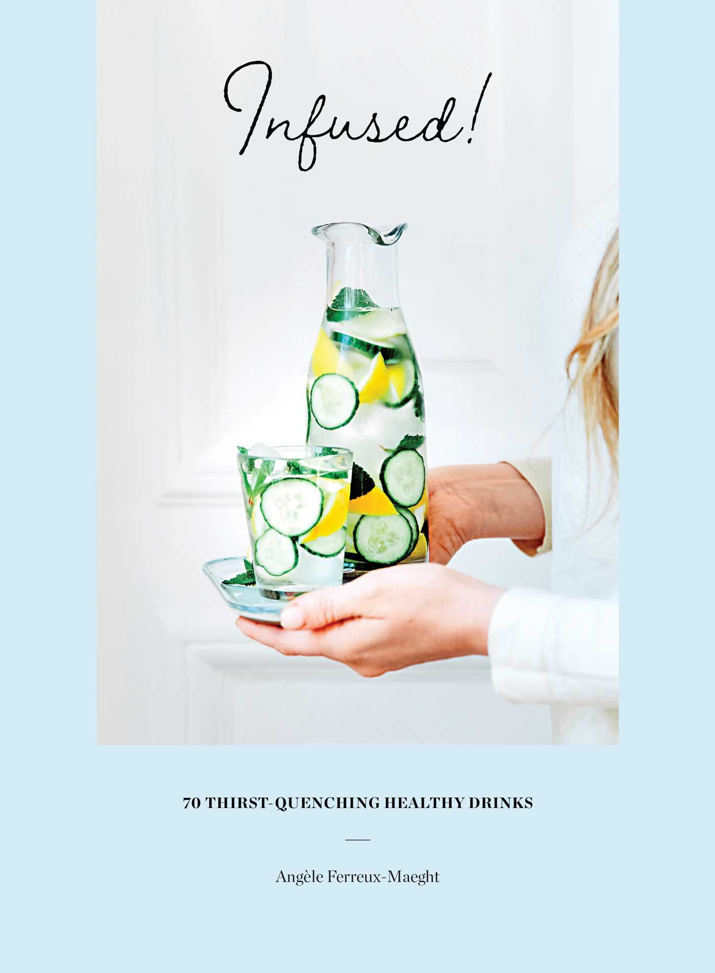 Picture of Infused!: 70 thirst-quenching healthy drinks
