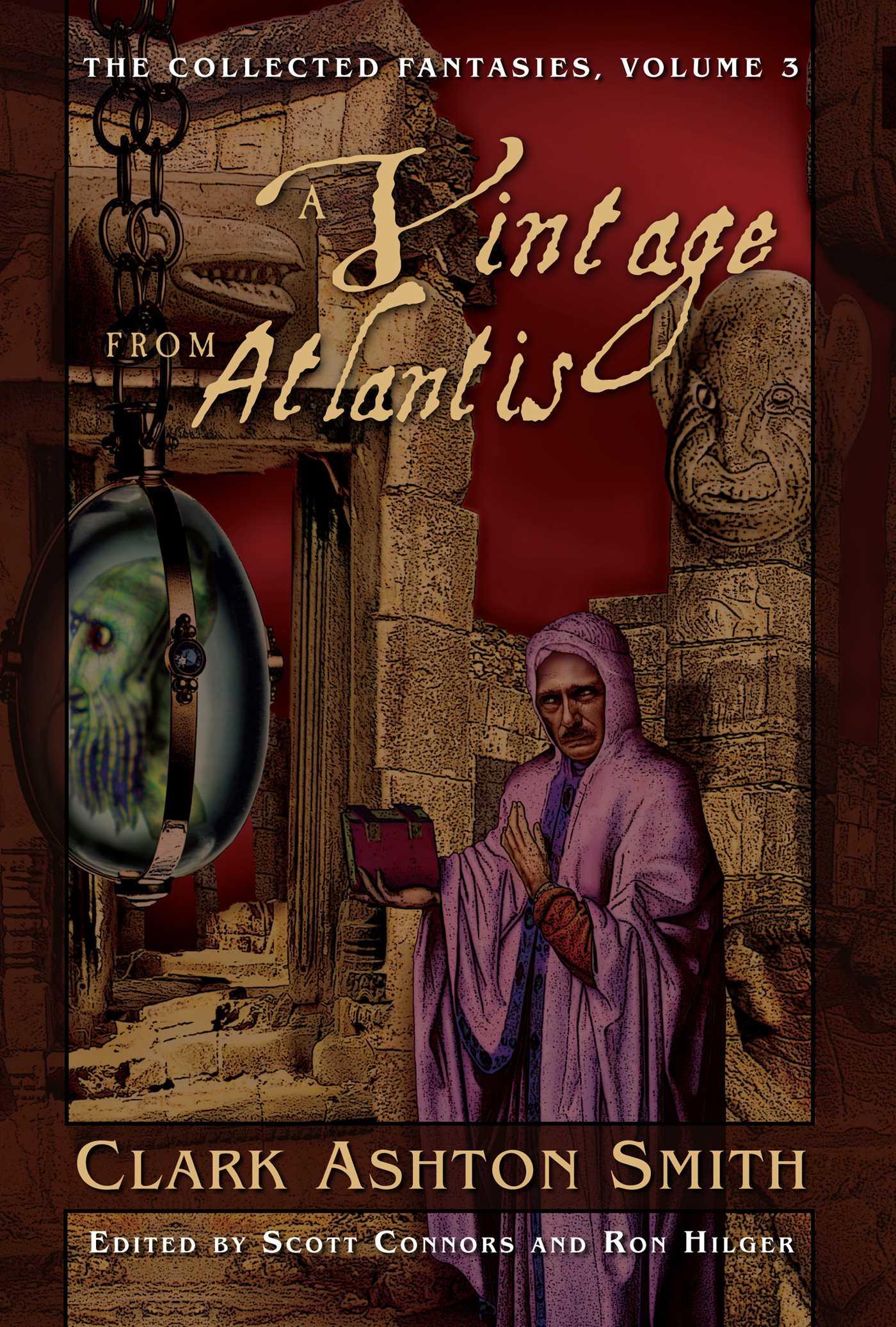 Collected Fantasies of Clark Ashton Smith Volume 3: A Vintage From Atlantis