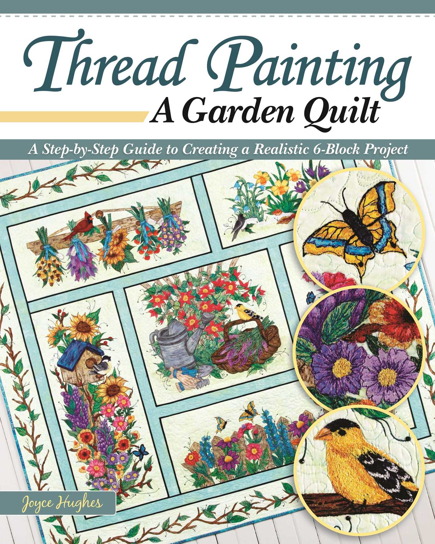 Picture of Thread Painting a Garden Quilt: A Step-by-Step Guide to Creating a Realistic 6-Block Project