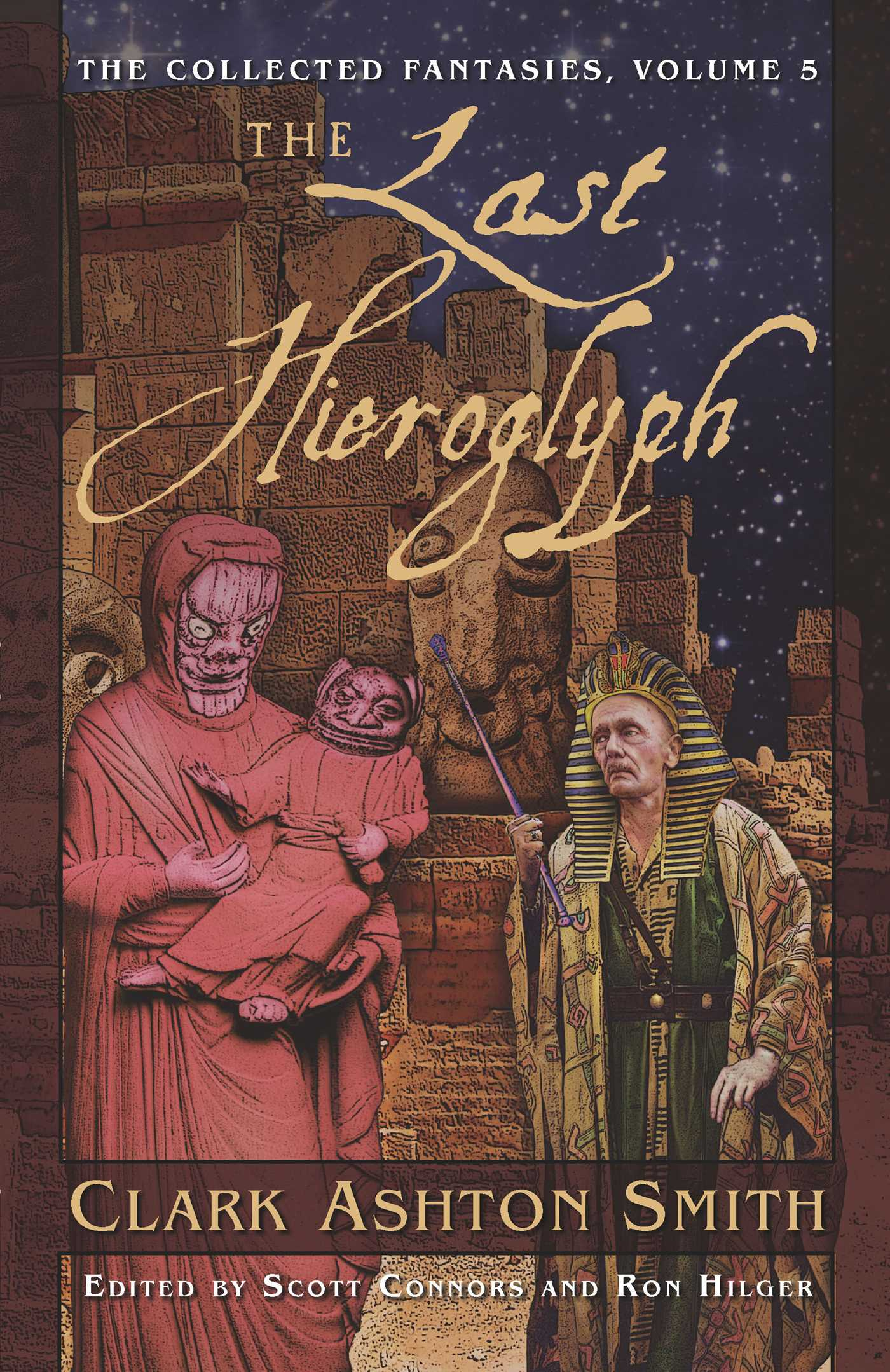 Collected Fantasies of Clark Ashton Smith Volume 5: The Last Hieroglyph