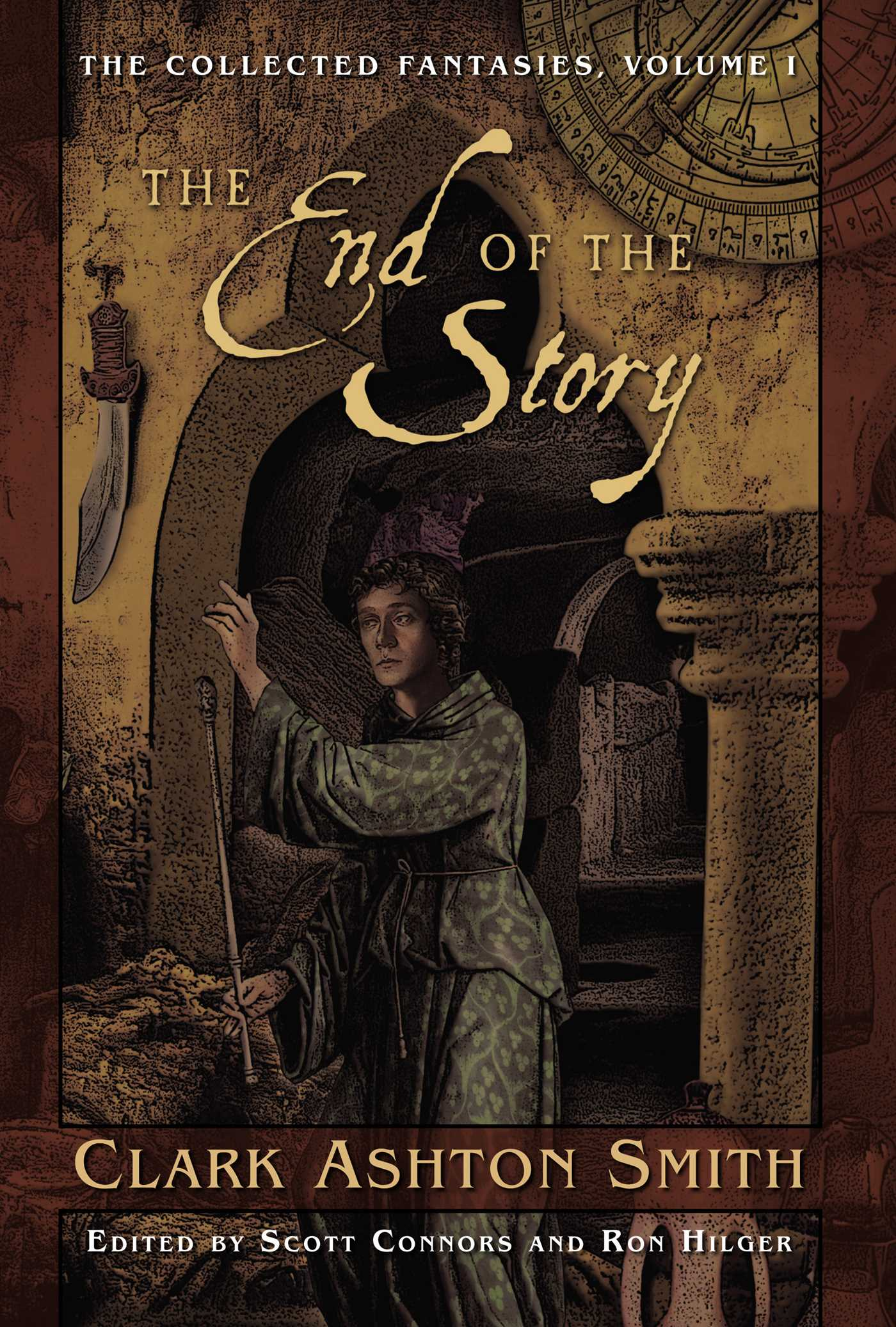 Collected Fantasies of Clark Ashton Smith Volume 1: The End Of The Story