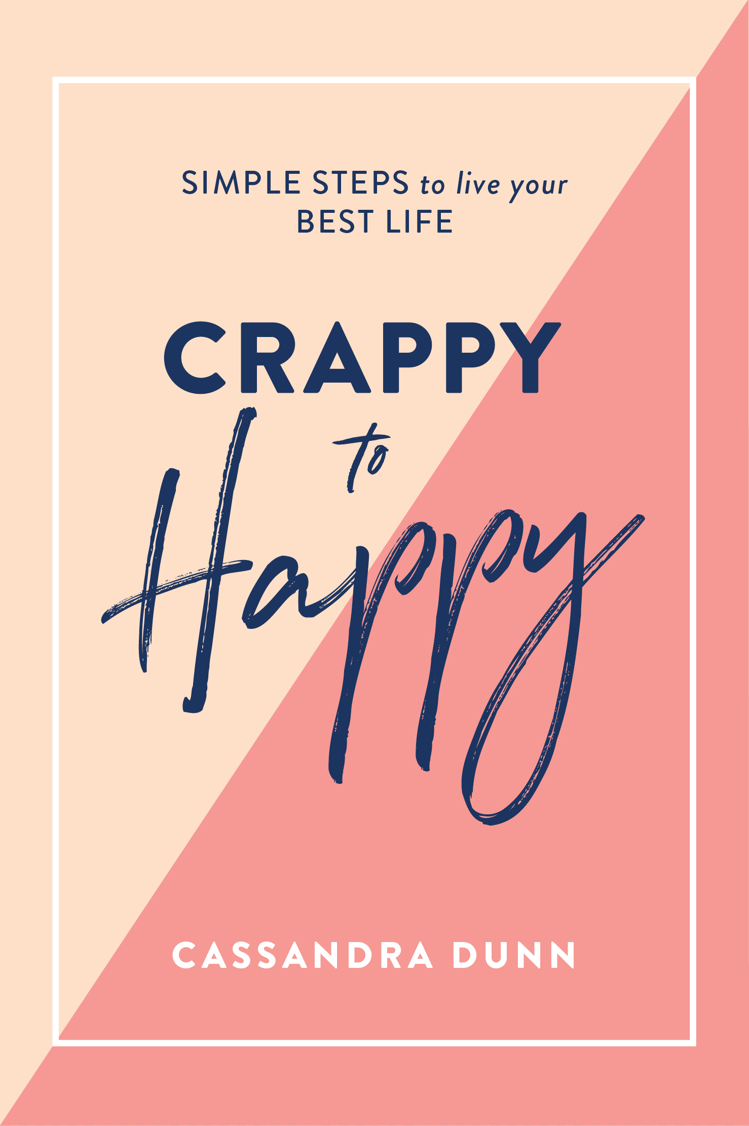 Crappy to Happy: Simple Steps to Live Your Best Life